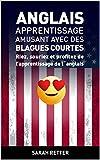 ANGLAIS: APPRENTISSAGE AMUSANT AVEC DES BLAGUES COURTES-: Riez, souriez et profitez de l'apprentissage de l´anglais....