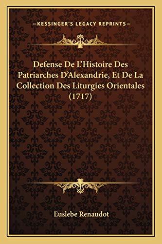 Defense De L'Histoire Des Patriarches D'Alexandrie, Et De La Collection Des Liturgies Orientales (1717) (French Edition)