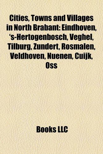 Cities, Towns and Villages in North Brabant: Eindhoven, s-Hertogenbosch, Veghel, Tilburg, Zundert, Rosmalen, Veldhoven, Nuenen, Cuijk, OSS