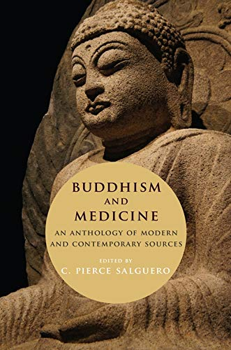 Buddhism and Medicine: An Anthology of Modern and Contemporary Sources by C. Pierce Salguero