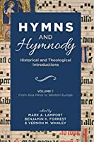 Hymns and Hymnody: Historical and Theological Introductions, Volume 1: From Asia Minor to Western Europe