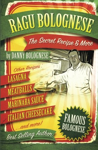 The Ragu Bolognese Cookbook: The Secret Recipe and More ... The Best Cookbook Ever