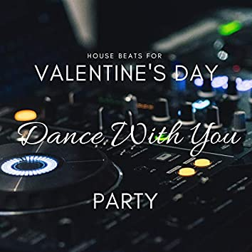 Dance With You - House Beats For Valentine's Day Party
