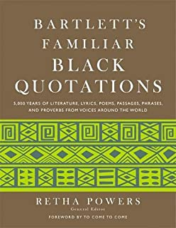 Bartlett's Familiar Black Quotations: 5,000 Years of Literature, Lyrics, Poems, Passages, Phrases and Proverbs from Voices...