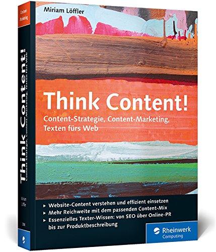 Think Content!: Das Standardwerk im Online-Marketing. Ausgabe 2014 (Galileo Computing)