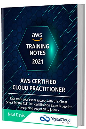 AWS Certified Cloud Practitioner Training Notes 2021: Fast-track your exam success with the ultimate cheat sheet for the CLF-C01 exam (English Edition)