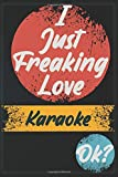 I Just Freaking Love Karaoke OK?: Notebook Gift for Karaoke Lovers: Women, Men, Boss, Coworkers, Colleagues, Students, Friends - 120 Pages 6x9 Inch ... White Blank Lined, Soft Cover, Matte Finish.