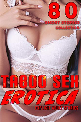 TABOO ADULT SEX STORIES : 80 EXPLICIT EROTICA SHORT STORY COLLECTION (English Edition)