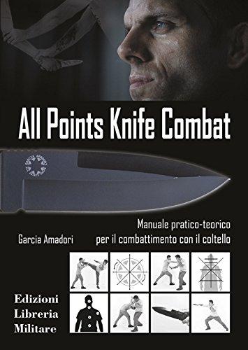 All points knife combat. Manuale pratico-teorico per il combattimento con il coltello