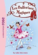 Les Ballerines Magiques 18 - La valse des roses de Darcey Bussell