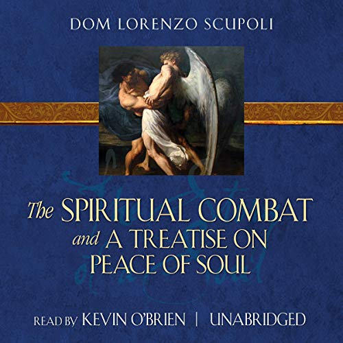 The Spiritual Combat and a Treatise on Peace of Soul