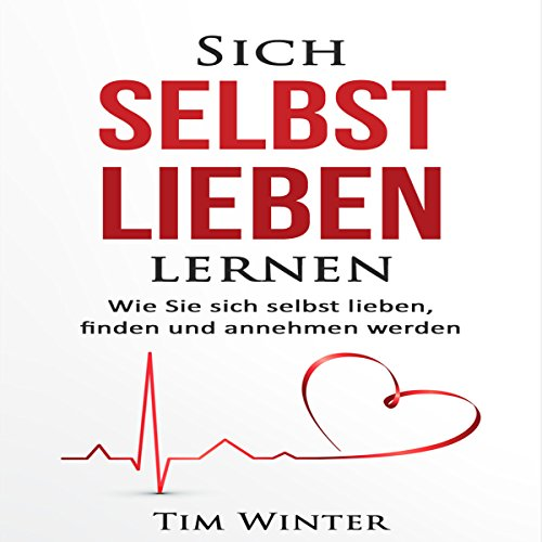 Sich selbst lieben lernen [Learning to Love Oneself] Audiobook By Tim Winter cover art