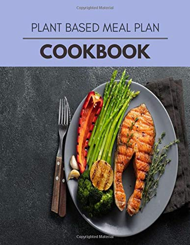 Plant Based Meal Plan Cookbook: Easy and Quick Recipes for Health and Longevity, Low Carb Homely Sauces, Rubs, Butters, Marinades, and more for ... Or Any Think   Step-By-Step For Beginners