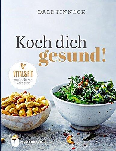 Koch dich gesund! - Vital und fit mit leckeren Rezepten