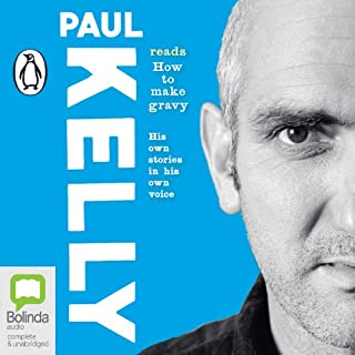 How to Make Gravy                   By:                                                                                                                                 Paul Kelly                               Narrated by:                                                                                                                                 Paul Kelly                      Length: 16 hrs and 18 mins     62 ratings     Overall 4.6