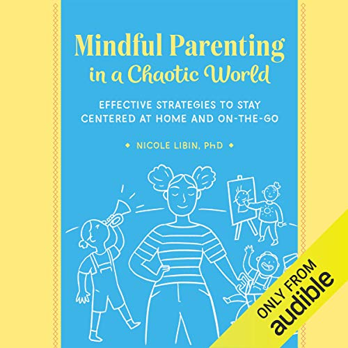 Mindful Parenting in a Chaotic World audiobook cover art