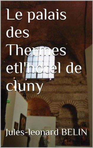 Le palais des Thermes et l'hotel de cluny (French Edition)