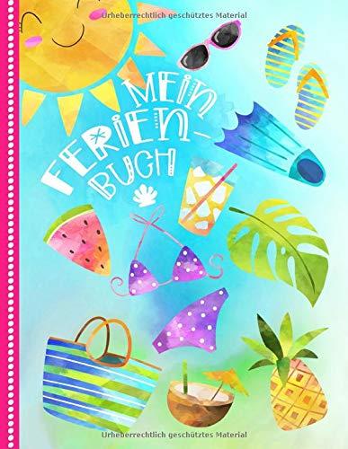 Mein Ferienbuch: Kinder Reisetagebuch Für Ferien Zum Eintragen, Malen, Einkleben - Großes Sommer Ferien-Tagebuch Für Urlaube - Reise Unterwegs Aktivitätsbuch, Urlaubstagebuch für Mädchen