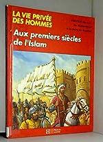 La vie privée des hommes Aux premiers siecles de l'islam... - Viie-xiiie siecle de Moktefi Mokhtar