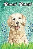 Guau Guau: Golden Retriever Notebook and Journal for Dog Lovers Golden Retriever Cuaderno y diario para amantes de los perros