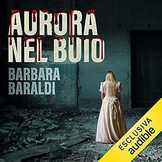 Aurora nel buio                   Di:                                                                                                                                 Barbara Baraldi                               Letto da:                                                                                                                                 Roberta Greganti                      Durata:  12 ore e 42 min     66 recensioni     Totali 4,0