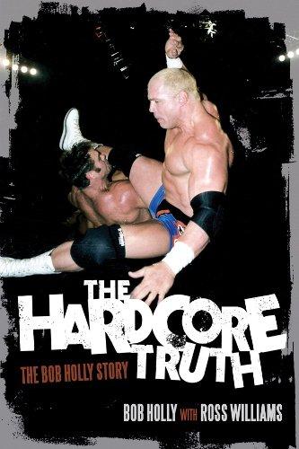 Hardcore Truth, The: The Bob Holly Story (English Edition)