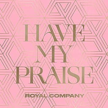 Have My Praise