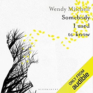 Somebody I Used to Know                   By:                                                                                                                                 Wendy Mitchell                               Narrated by:                                                                                                                                 Rachel Atkins                      Length: 8 hrs and 10 mins     423 ratings     Overall 4.7