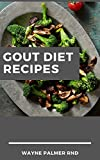 GOUT DIET RECIPES : The Ultimate Guide On Anti-Inflammatory Recipes to Lower Uric Acid And Gout Healing (English Edition)