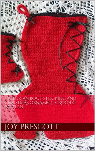 Victorian Boot Stocking and Christmas Ornament Crochet Pattern (English Edition)
