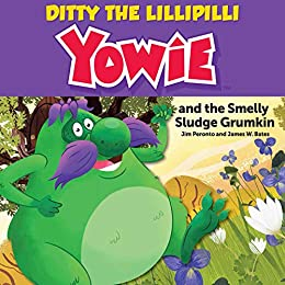 Ditty The Lillipilli Yowie: and the Smelly Sludge Grumkin by [Jim  Peronto, James W.  Bates]