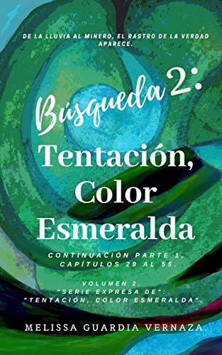 Búsqueda 2: Tentación, Color Esmeralda: Continuación Parte 1 (Capítulos No. 29 al 55). De la Lluvia al Minero. (Serie Expresa de: Tentación, Color Esmeralda)