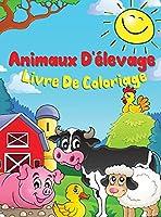 Animaux de la Ferme Livre de Coloriage: Un joli livre de coloriage sur les animaux de la ferme pour les enfants de 3 à 8 ans: vache, cheval, cochon et bien d'autres encore.