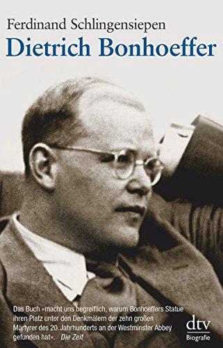 Dietrich Bonhoeffer: 1906 - 1945, Eine Biographie
