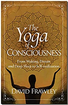 The Yoga of Consciousness: from Waking, Dream and Deep Sleep to Self-realization by [David Frawley]