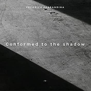 Conformed to the Shadow