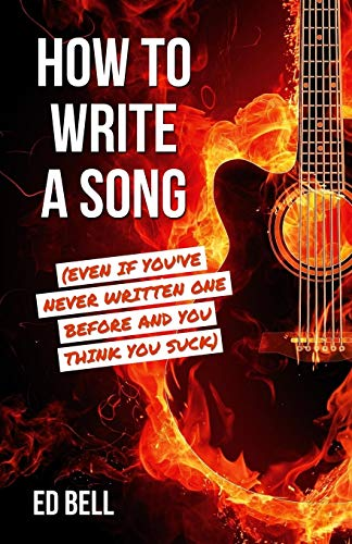How to Write a Song (Even If You've Never Written One Before and You Think You Suck)
