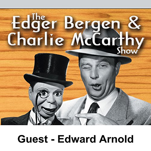 Edgar Bergen & Charlie McCarthy [Guest: Edward Arnold]                   By:                                                                                                                                 Edgar Bergen                               Narrated by:                                                                                                                                 Edgar Bergen                      Length: 29 mins     Not rated yet     Overall 0.0