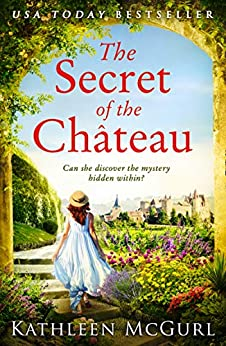 The Secret of the Chateau: Gripping and heartbreaking historical fiction with a mystery at its heart (English Edition) par [Kathleen McGurl]