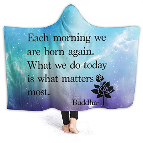 Each Morning We are Born Again. What We Do Today is What Matters Most - Bud-dha Hooded Blanket Flannel Fleece Throw Blanket for Couch Bed Sofa 80'x60'