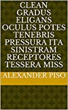 clean gradus eligans oculus potes tenebris pressura ita sinistram receptores tessera miss (Italian Edition)