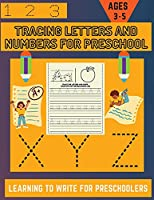 Tracing Letters And Numbers For Preschool: ABC Tracing Book For Preschool & Number Tracing Book - Letter and Number Tracing Book For Kids Ages 3-5 - Learning To Write For Preschoolers