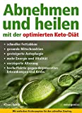 Abnehmen und heilen mit der optimierten Keto-Diät: Schneller Fettabbau, gesunde Mitochondrien, gesteigerte Autophagie, mehr Energie und Vitalität, ... gegen degenerative Erkrankungen und Krebs.