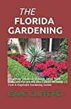 THE FLORIDA GARDENING: Everything You Need To Know About Plant, Grow, and Harvest the Best Edibles including Fruit & Vegetable Gardening Guides