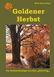 Goldener Herbst, der 3. Band der Vierjahreszeiten-Anthologie: Herbstromantik pur mit großartigen Autoren und einem Buchtrailer von Torgau-TV-Regionalfernsehen ... - eine 4-er Serie) (German Edition)