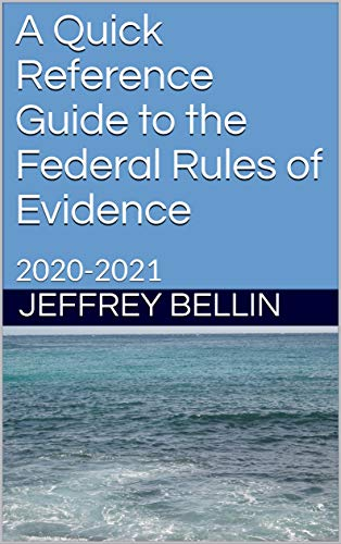 A Quick Reference Guide to the Federal Rules of Evidence: 2020-2021 (English Edition)