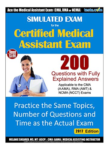 Simulated Practice Exam for Medical Assistant Certification Exams (CMA, RMA and NCMA) - 2017 Edition: Practice the Same Topics as the Actual Exam