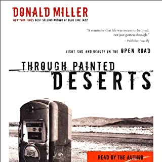Through Painted Deserts     Light, God, and Beauty on the Open Road              By:                                                                                                                                 Donald Miller                               Narrated by:                                                                                                                                 Donald Miller                      Length: 4 hrs and 46 mins     74 ratings     Overall 4.4