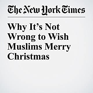 Why It's Not Wrong to Wish Muslims Merry Christmas cover art