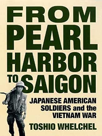 From Pearl Harbor to Saigon: Japanese American Soldiers and the Vietnam War (Haymarket) by Toshio Whelchel (1999-06-17)